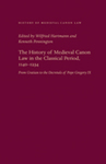 The History of Medieval Canon Law in the Classical Period, 1140-1234: From Gratian to the Decretals of Pope Gregory IX by Kenneth Pennington and Wilfried Hartmann