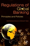 Global Bank Regulation: Principles and Policies by Heidi Mandanis Schooner and Michael W. Taylor