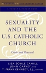 Sexuality and the U.S. Catholic Church: Crisis and Renewal by John H. Garvey, Lisa Sowle Cahill, and T. Frank Kennedy S.J.