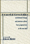 Peaceful Revolution: Constitutional Change and American Culture from Progressivism to the New Deal by Maxwell Bloomfield