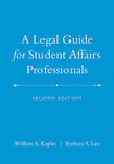 A Legal Guide for Student Affairs Professionals (2nd ed.) by William A. Kaplin and Barbara A. Lee