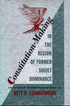 Constitution-Making in the Region of Former Soviet Dominance