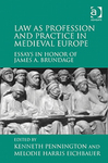 Law as Profession and Practice in Medieval Europe: Essays in Honor of James A. Brundage by Kenneth Pennington and Melodie Harris Eichbauer