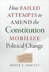 How Failed Attempts to Amend the Constitution Mobilize Political Change by Roger C. Hartley